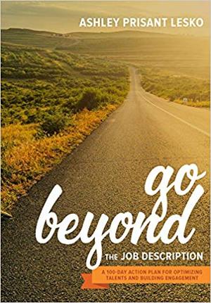 Go Beyond the Job Description, Ashley Prisant Lesko. new book published July 03 2018